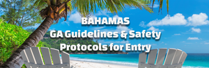 The New Normal: Confirmed Bahamas GA Guidelines and Safety Protocols for Entry