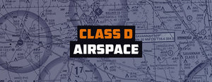 Class D Airspace: Everything You Need to Know