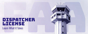 Acquiring an FAA Dispatcher License - Learn What it Takes