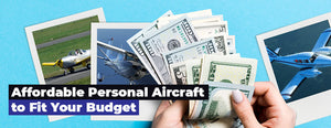 Affordable Personal Aircraft to Fit Your Budget (2020 Guide)