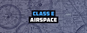 Class E Airspace: The Logic Behind It (Guide)