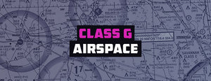 Class G Airspace: Everything You Need to Know