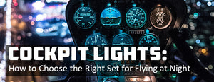 Cockpit Lights: How to Choose the Right Set for Flying at Night