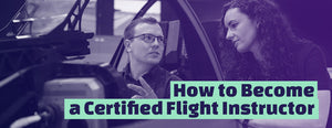 Flight Instructor: How to Become a Certified Flight Instructor (CFI)