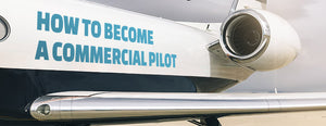 How to Become a Commercial Pilot (Step-By-Step) Guide