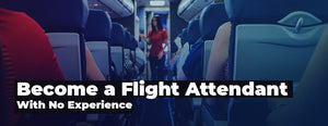 How to Become a Flight Attendant with No Experience (Guide)