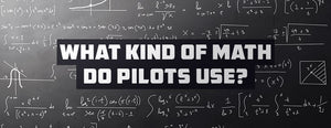 What Kind of Math Do Pilots Use? (Don't Be Afraid)
