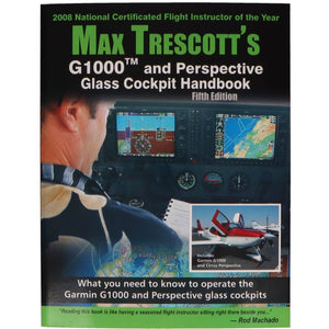 Advanced Training - Max Trescott's G1000 And Perspective Glass Cockpit Handbook 5th Ed.