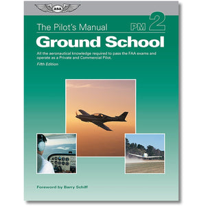 Private Pilot - ASA The Pilot's Manual: Ground School