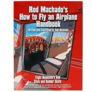 Private Pilot - Rod Machado's How To Fly An Airplane Handbook