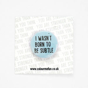 'I Wasn't Born To Be Subtle' Feminist Pin Button Badge