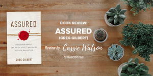 Book Review: Assured (Greg Gilbert)