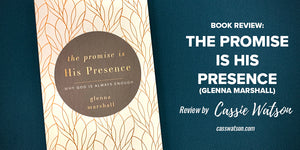 Book Review: The Promise is His Presence (Glenna Marshall)