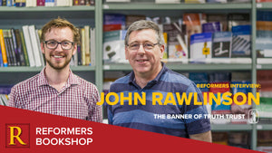 Interview with John Rawlinson (GM, Banner of Truth)