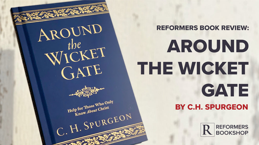 Reformers Book Review: Around the Wicket Gate (C H Spurgeon)