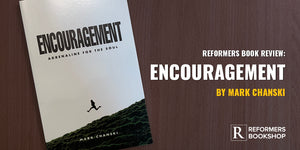 Reformers Book Review: Encouragement (Mark Chanski)
