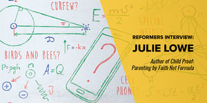 Reformers Interview: Julie Lowe - Author of Child Proof