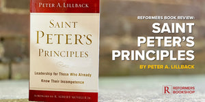 Reformers Book Review: Saint Peter's Principles (Peter Lillback)