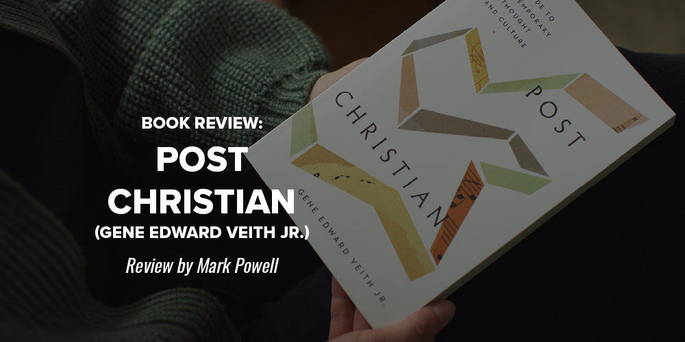 Book Review: Post Christian (Gene Edward Veith Jr.) -- Review by Mark Powell
