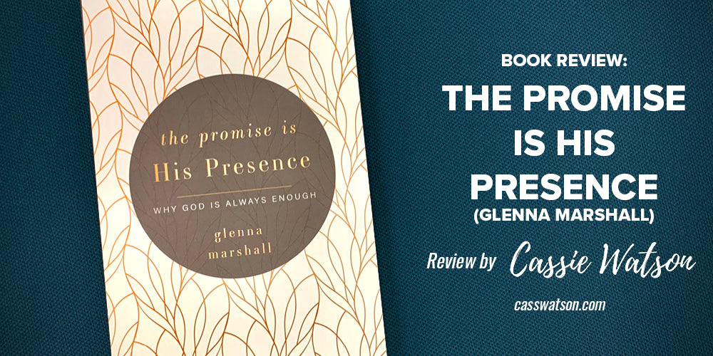 Book Review: The Promise is His Presence (Glenna Marshall) -- Review by Cassie Watson -- casswatson.com