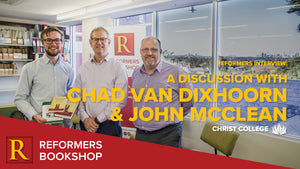 Reformers Interview: A Discussion with Chad van Dixhoorn & John McClean -- Christ College