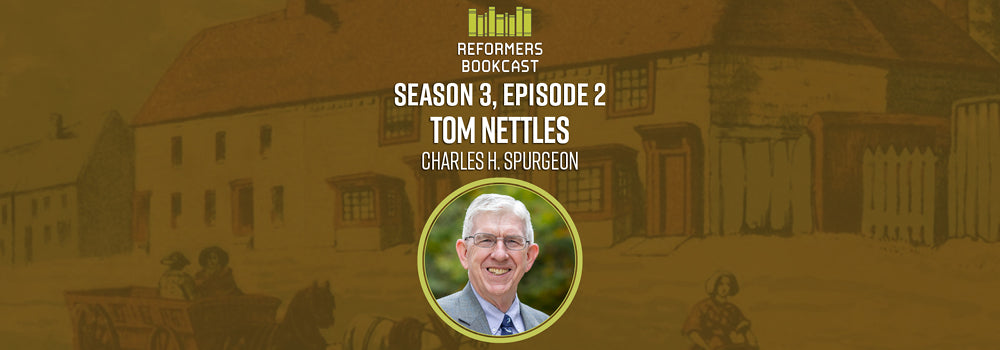 Reformers Bookcast: Tom Nettles (The Child is Father of the Man) - Season 3 Episode 2