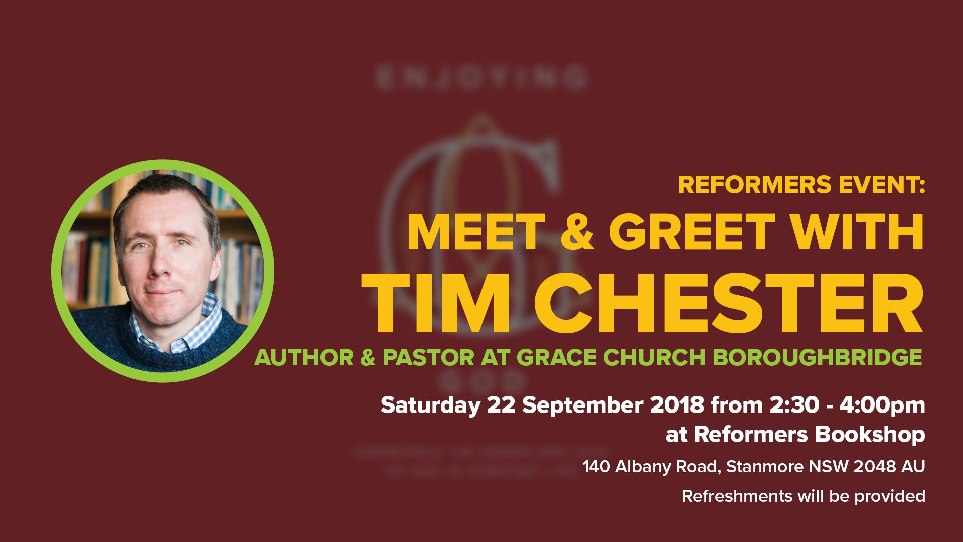 Reformers Event: Meet & Greet with Tim Chester - Author & Pastor at Grace Church Boroughbridge -- Saturday 22 September 2018 from 2:30 - 4:00pm at Reformers Bookshop, 140 Albany Road, Stanmore NSW 2048 AU. Refreshments will be provided.