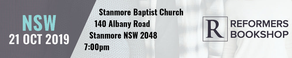 NSW 21 Oct 2019, Hosted by Reformers Bookshop at Stanmore Baptist Church