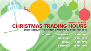 Christmas Trading Hours from Monday 1 November - Saturday 22 December 2018: Monday to Wednesday 9am-5pm -- Thursday 9am-9pm -- Friday 9am-6pm -- Saturday 10am-4pm