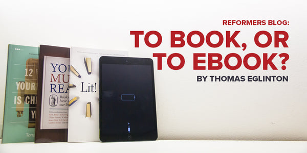 Reformers Blog: To Book, or to eBook? By Thomas Eglinton