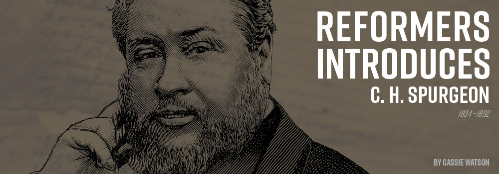 Reformers Introduces: C. H. Spurgeon