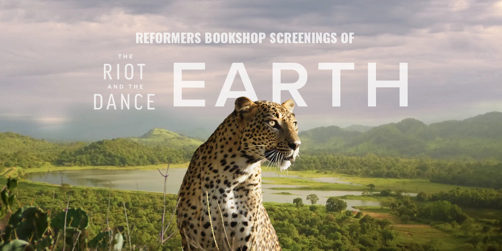 Reformers Bookshop Screenings of The Riot and the Dance: Earth