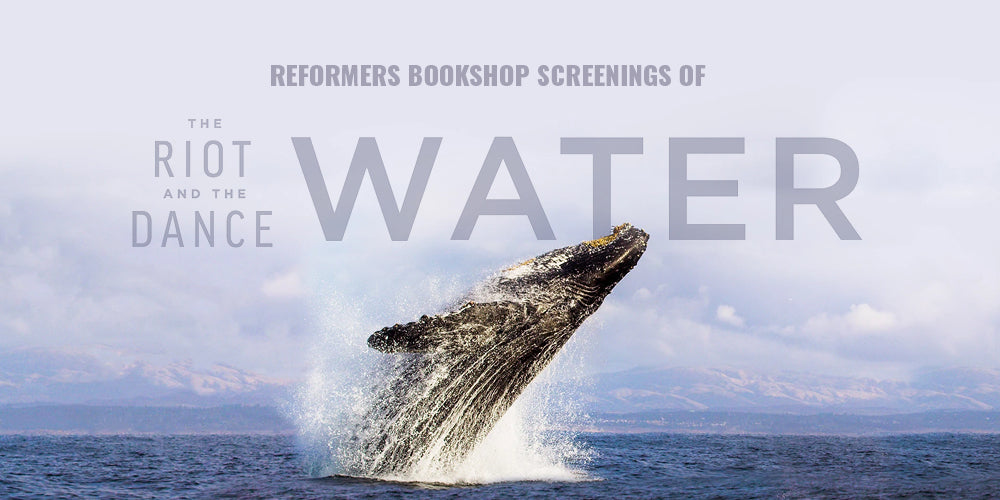 Reformers Bookshop Screenings of The Riot and the Dance: Water