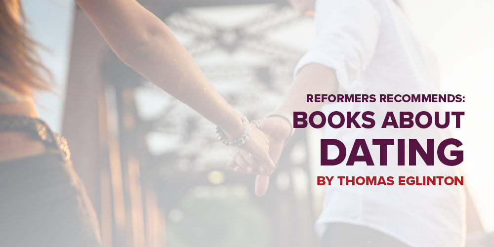 Reformers Recommends: Books about Dating -- Part 1, by Thomas Eglinton