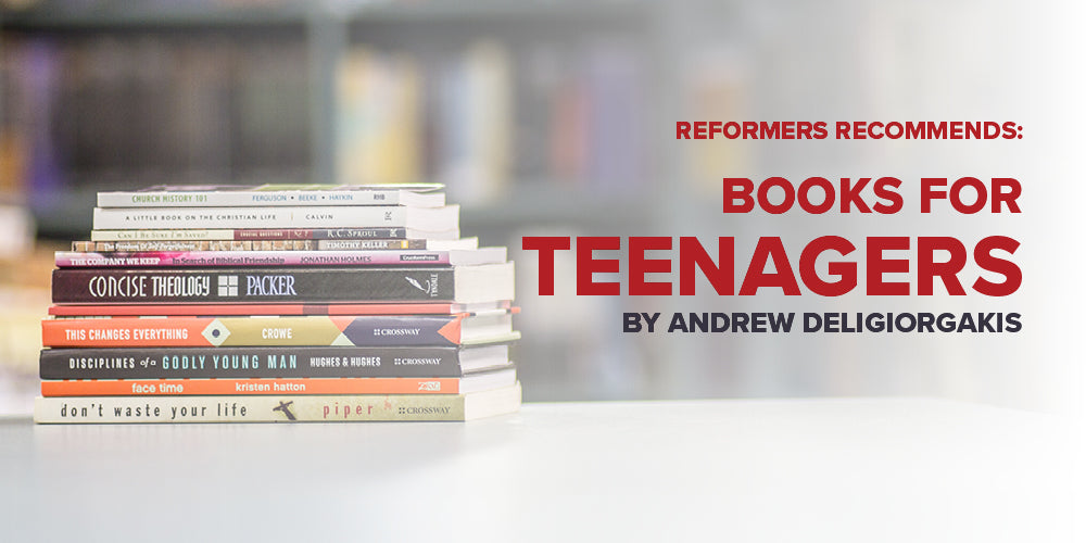 Reformers Recommends: Books for Teenagers -- By Andrew Deligiorgakis
