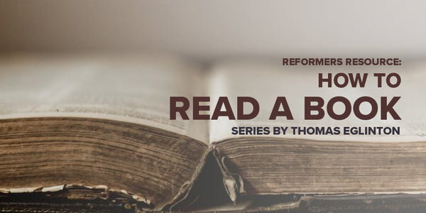 Reformers Resource: How to Read a Book -- Series by Thomas Eglinton