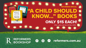 "Reformers Special: ""A Child Should Know"" Books -- ONLY $15 EACH! -- Offer valid until 24 Nov 2018"