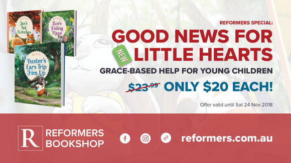 Reformers Special: Good News for Little Hearts: Grace-Based Help for Young Children -- [xx$23.99xx] ONLY $20 EACH! -- Offer valid until 24 Nov 2018
