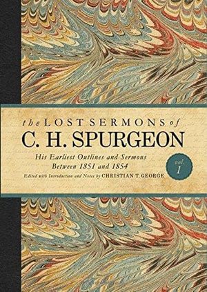 The Lost Sermons of C. H. Spurgeon Volume 1 | George | 9781433686818
