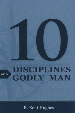 9781682160008s-10 Disciplines of a Godly Man Single Tract-Hughes, R. Kent