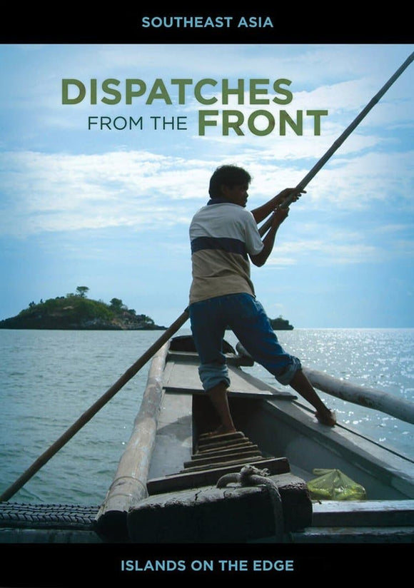 Dispatches from the Front Episode 01: Islands on the Edge (Southeast Asia)
