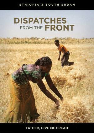 Dispatches from the Front Episode 05: Father, Give me Bread (Ethiopia & South Sudan) by Keesee, Tim (884501730006) Reformers Bookshop