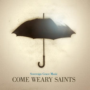 9331213000336-Come Weary Saints-Sovereign Grace