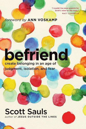 Befriend: Create belonging in an age of judgement fear and isolation by Sauls, Scott (9781496400949) Reformers Bookshop