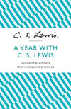 A Year With C S Lewis: 365 Daily Readings From This Classic Works