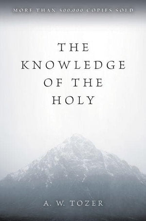 Knowledge of the Holy, The by Tozer, A. W. (9780060684129) Reformers Bookshop