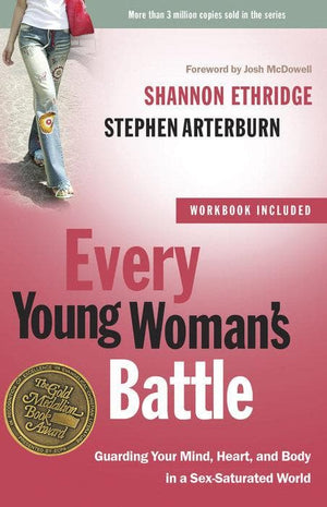 Every Young Woman's Battle: Guarding your Mind, Heart, and Body in a Sex-Saturated World by Ethridge, Shannon & Arterburn, Stephen (9780307458001) Reformers Bookshop