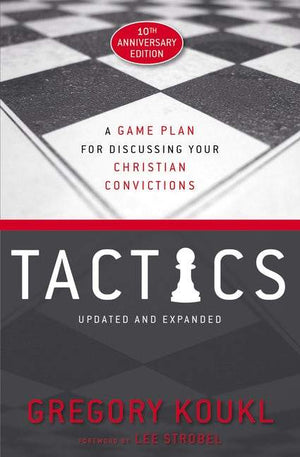 Tactics: A Game Plan For Discussing Your Christian Convictions (10th Anniversary Edition) by Koukl, Gregory (9780310101468) Reformers Bookshop