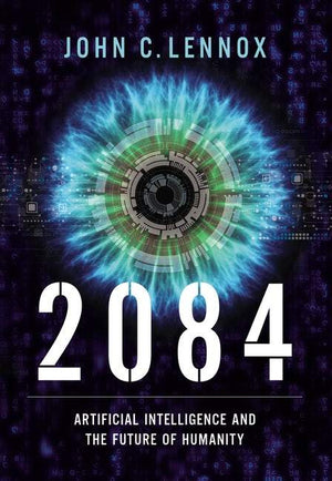 2084: Artificial Intelligence and the Future of Humanity by Lennox, John (9780310109563) Reformers Bookshop