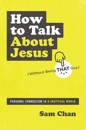 How to Talk About Jesus (Without Being That Guy) by Chan, Sam (9780310112693) Reformers Bookshop